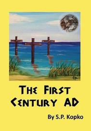 First Century Ad by S P Kopko