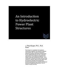 An Introduction to Hydroelectric Power Plant Structures by J Paul Guyer