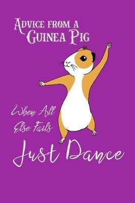 Advice From a Guinea Pig - When All Else Fails Just Dance by Birchfield Journals