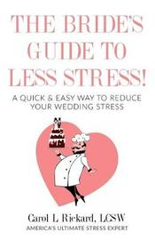 The Bride's Guide to Less Stress by Carol L Rickard Lcsw