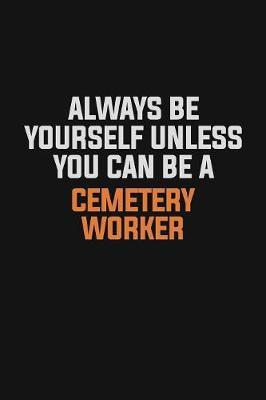 Always Be Yourself Unless You Can Be A Cemetery Worker by Camila Cooper image