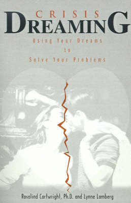 Crisis Dreaming: Using Your Dreams to Solve Your Problems by Rosalind Cartwright, Ph.D.