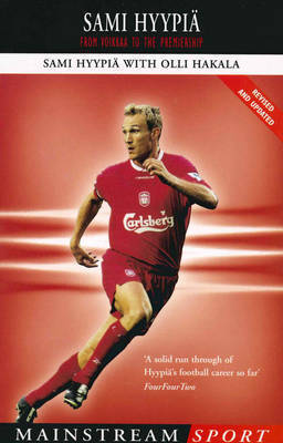 Sami Hyypia: From Voikkaa to the Premiership by Sami Hyypia