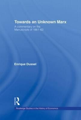 Towards An Unknown Marx by Enrique Dussel