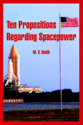 Ten Propositions Regarding Spacepower by M. V. Smith image