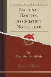 National Hampton Association Notes, 1916 (Classic Reprint) by Hampton Institute
