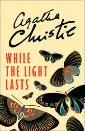 While the Light Lasts by Agatha Christie
