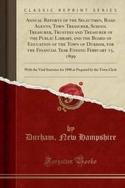 Annual Reports of the Selectmen, Road Agents, Town Treasurer, School Treasurer, Trustees and Treasurer of the Public Library, and the Board of Education of the Town of Durham, for the Financial Year Ending February 15, 1899 by Durham New Hampshire image