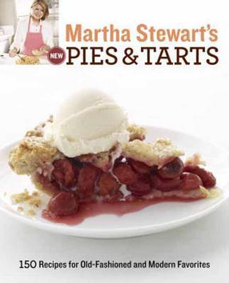 Martha Stewart's New Pies and Tarts by Martha Stewart