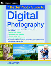 BetterPhoto Guide to Digital Photography by Jim Miotke