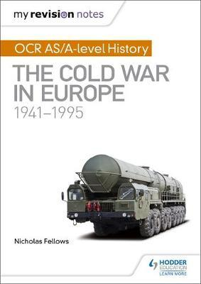 My Revision Notes: OCR AS/A-level History: The Cold War in Europe 1941-1995 by Nicholas Fellows