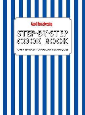 Good Housekeeping Step-by-Step Cookbook: Over 650 Easy-to-Follow Techniques by Good Housekeeping Institute image