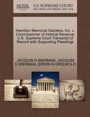 Hamilton Memorial Gardens, Inc. V. Commissioner of Internal Revenue U.S. Supreme Court Transcript of Record with Supporting Pleadings by Jacquin D Bierman image