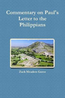Commentary on Paul's Letter to the Philippians by Zack Meaders Guess