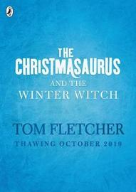 The Christmasaurus and the Winter Witch by Tom Fletcher