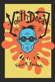 Youth Decay by Trevor R Fairbanks
