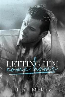 Letting Him Come Home by T a McKay