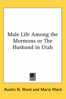 Male Life Among the Mormons or The Husband in Utah by Austin N Ward image