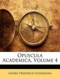 Opuscula Academica, Volume 4 by Georg Friedrich Schmann