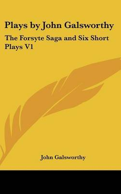 Plays by John Galsworthy: The Forsyte Saga and Six Short Plays V1 by John Galsworthy image