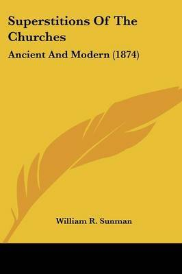 Superstitions Of The Churches: Ancient And Modern (1874) by William R Sunman image