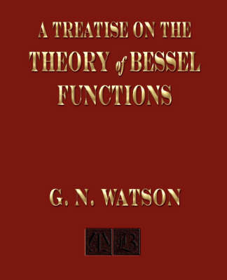 A Treatise on the Theory of Bessel Functions by G.N. Watson
