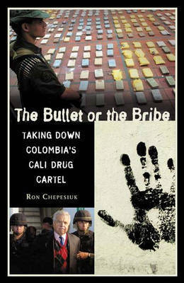 The Bullet or the Bribe by Ronald Chepesiuk