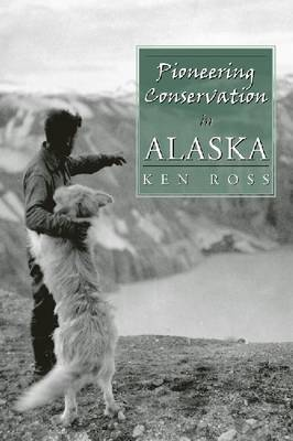 Pioneering Conservation in Alaska by Ken Ross