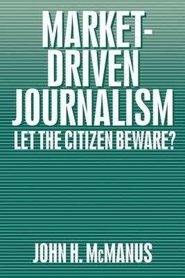 Market-Driven Journalism by John Herbert McManus
