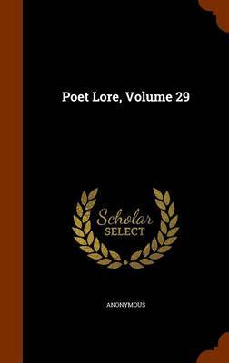 Poet Lore, Volume 29 by * Anonymous