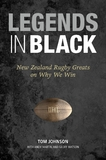 Legends in Black: New Zealand Rugby Greats on Why We Win by Tom Johnson