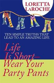 Life Is Short - Wear Your Party Pants by Loretta LaRoche image