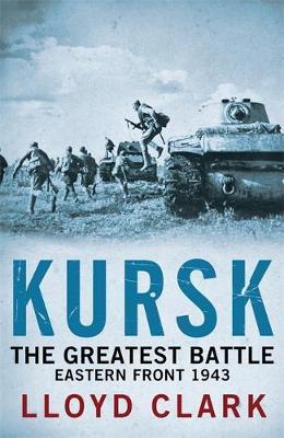 Kursk: The Greatest Battle by Lloyd Clark