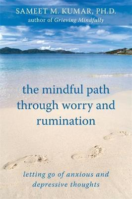 The Mindful Path Through Worry and Rumination by Sameet M. Kumar image