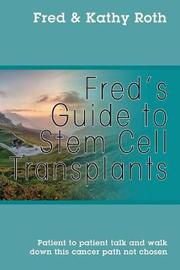 Fred's Guide to Stem Cell Transplants by Fred Roth