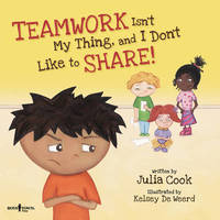 Teamwork isn't My Thing, and I Don't Like to Share! by Julia Cook