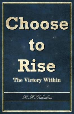 Choose to Rise by M N Mekaelian