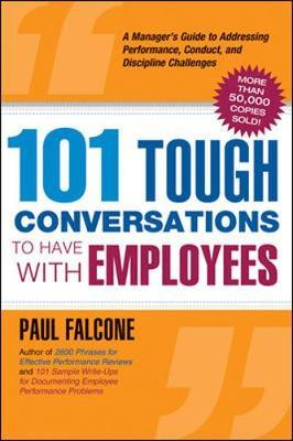 101 Tough Conversations to Have with Employees: A Manager's Guide to Addressing Performance Conduct, and Discipline Challenges by Paul Falcone image