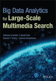 Big Data Analytics for Large-Scale Multimedia Search by Stefanos Vrochidis