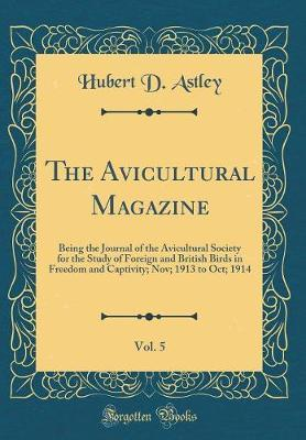The Avicultural Magazine, Vol. 5 by Hubert D Astley image