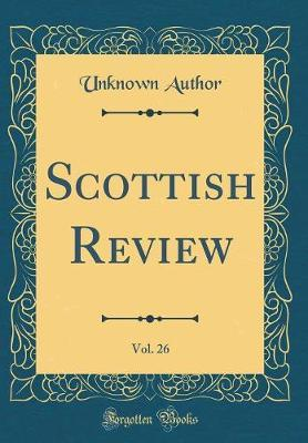 Scottish Review, Vol. 26 (Classic Reprint) by Unknown Author