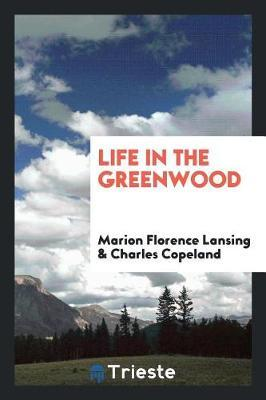 Life in the Greenwood by Marion Florence Lansing