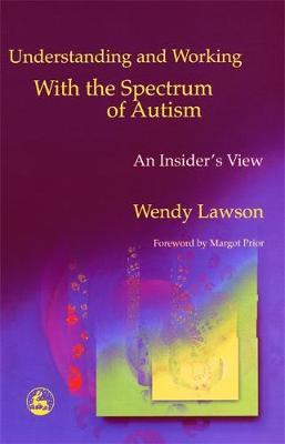 Understanding and Working with the Spectrum of Autism by Wendy Lawson