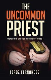 The Uncommon Priest by Feroz Fernandes