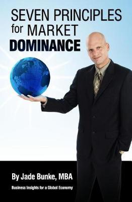 Seven Principles For Market Dominance by Jade Bunke