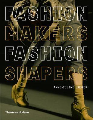 Fashion Makers Fashion Shapers by Anne-Celine Jaeger