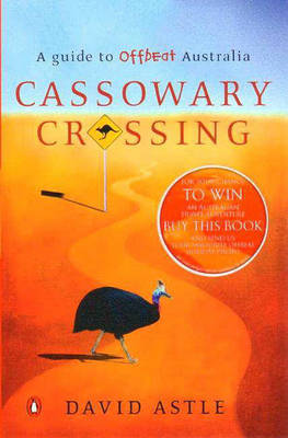 Cassowary Crossing: A Guide to Offbeat Australia by David Astle