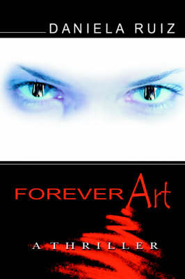 Forever Art: A Thriller by Daniela Ruiz