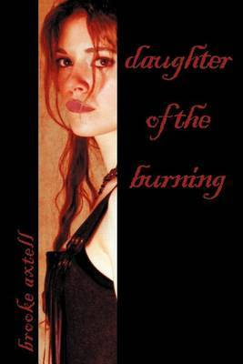 Daughter of the Burning by Brooke Axtell