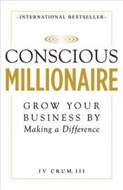 Conscious Millionaire by J V Crum